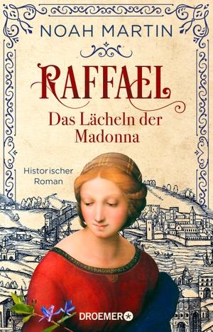 Martin, Noah. Raffael - Das Lächeln der Madonna - Historischer Roman. Droemer Taschenbuch, 2021.