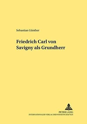 Sebastian Günther. Friedrich Carl von Savigny als Grundherr. Peter Lang GmbH, Internationaler Verlag der Wissenschaften, 2000.