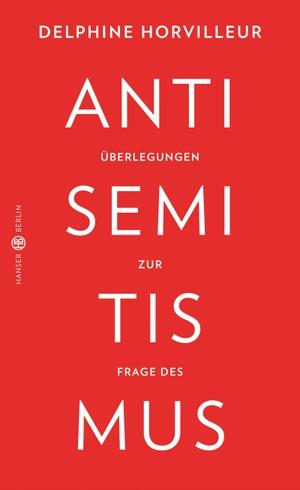Delphine Horvilleur / Denis Nicola. Überlegungen zur Frage des Antisemitismus. Hanser Berlin in Carl Hanser Verlag GmbH & Co. KG, 2020.