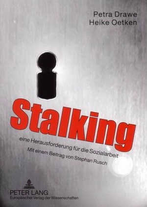 Drawe, Petra / Heike Oetken. Stalking - eine Herausforderung für die Sozialarbeit. Lang, Peter GmbH, 2005.