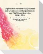 Organisationale Wandlungsprozesse der Erwachsenenbildung anlässlich der Flüchtlingsintegration 2014 - 2018