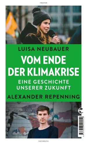 Luisa Neubauer / Alexander Repenning. Vom Ende der Klimakrise - Eine Geschichte unserer Zukunft. Tropen, 2019.