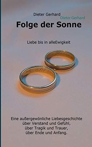 Gerhard, Dieter. Folge der Sonne - Liebe bis in alle Ewigkeit. Books on Demand, 2017.