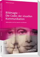 Bildmagie ¿ Die Codes der visuellen Kommunikation