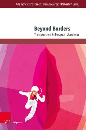Adamowicz-Pospiech, Agnieszka / Renata Dampc-Jarosz et al (Hrsg.). Beyond Borders - Jenseits der Grenzen - Au-Delà des Frontières - Transgressions in European Literatures - Transgressionen in europäischen Literaturen - La Transgression dans les Li