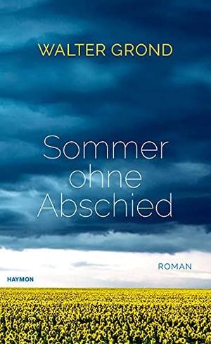 Walter Grond. Sommer ohne Abschied - Roman. Haymon Verlag, 2019.