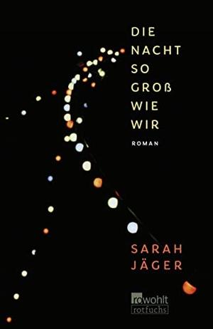 Jäger, Sarah. Die Nacht so groß wie wir. Rowohlt Taschenbuch, 2021.
