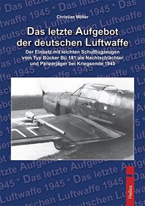 Christian Möller. Das letzte Aufgebot der deutschen Luftwaffe - Der Einsatz mit leichten Schulflugzeugen vom Typ Bücker Bü 181 als Nachtschlächter und Panzerjäger bei Kriegsende 1945. Helios, 2010.
