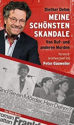 Diether Dehm. Meine schönsten Skandale - Von Ruf- und anderen Morden. Das Neue Berlin, 2019.
