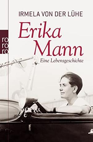 Irmela von der Lühe. Erika Mann - Eine Lebensgeschichte. ROWOHLT Taschenbuch, 2009.