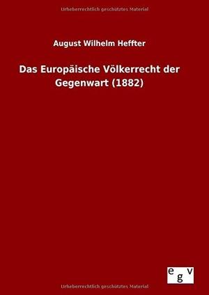Heffter, August Wilhelm. Das Europäische Völkerr
