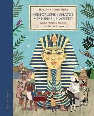 Silke Vry / Martin Haake. Verborgene Schätze, versunkene Welten - Große Archäologen und ihre Entdeckungen. Gerstenberg Verlag, 2017.
