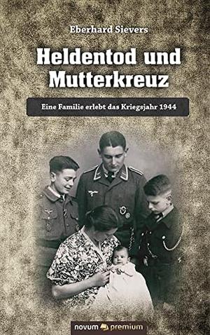 Sievers, Eberhard. Heldentod und Mutterkreuz - Ein