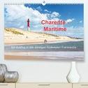 Charente-Maritime Ein Ausflug in den sonnigen Südwesten Frankreichs (Premium, hochwertiger DIN A2 Wandkalender 2021, Kunstdruck in Hochglanz)