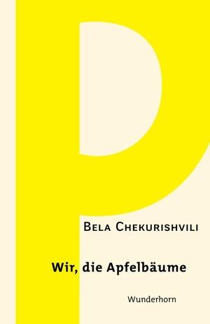 Bela Chekurishvili / Norbert Hummelt / Joachim Sartorius / Hans Thill / Ernest Wichner. Wir, die Apfelbäume - Gedichte. Das Wunderhorn, 2016.
