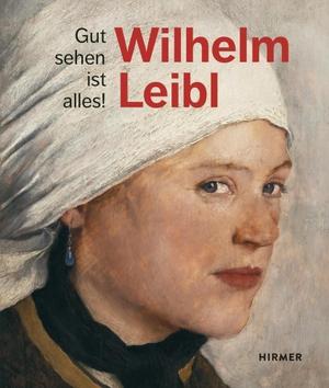 Marianne von Manstein / Bernhard von Waldkirch / Zürcher Kunstgesellschaft / Kunsthaus Zürich / Albertina Wien. Wilhelm Leibl - Gut sehen ist alles!. Hirmer, 2019.