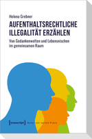 Aufenthaltsrechtliche Illegalität erzählen