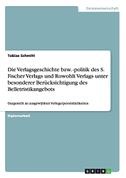 Die Verlagsgeschichte bzw. -politik des S. Fischer Verlags und Rowohlt Verlags unter besonderer Berücksichtigung des Belletristikangebots