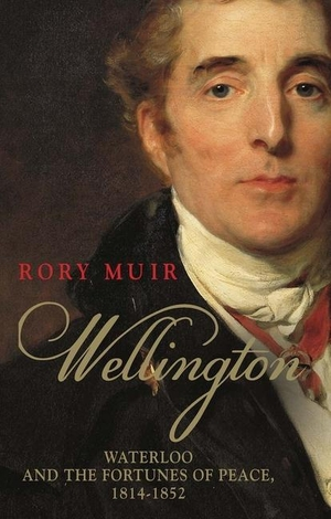 Muir, Rory. Wellington - Waterloo and the Fortunes