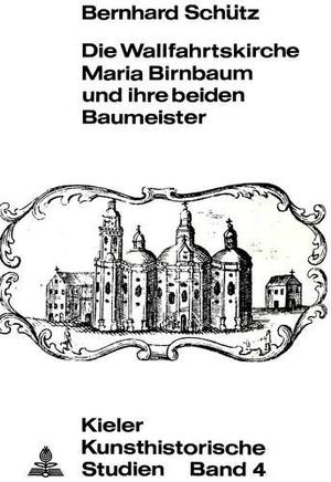 Bernhard Schütz. Die Wallfahrtskirche Maria Birnb