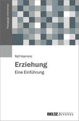 Koerrenz, Ralf. Erziehung - Eine Einführung. Juventa Verlag GmbH, 2021.