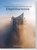 Geschichten und Geheimnisse der Elbphilharmonie