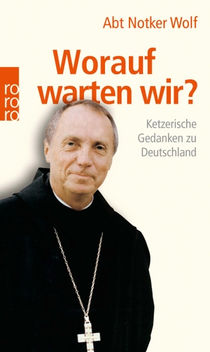 Abtprimas Notker Wolf / Leo G. Linder. Worauf warten wir? - Ketzerische Gedanken zu Deutschland. ROWOHLT Taschenbuch, 2006.