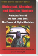Biological, Chemical, and Nuclear Warfare: Protecting Yourself and Your Loved Ones: The Power of Digital Medicine