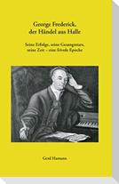 George Frederick, der Händel aus Halle