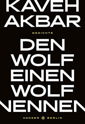 Akbar, Kaveh. Den Wolf einen Wolf nennen. Hanser B