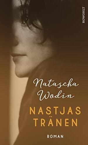 Wodin, Natascha. Nastjas Tränen. Rowohlt Verlag GmbH, 2021.