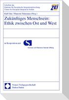 Zukünftiges Menschsein: Ethik zwischen Ost und West
