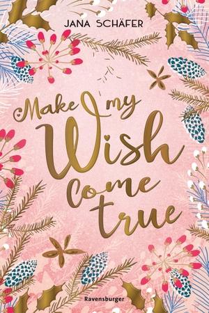 Schäfer, Jana. Make My Wish Come True. Ravensburger Verlag, 2021.