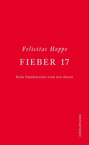 Hoppe, Felicitas. Fieber 17 - Eine Erzählung und