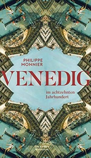 Monnier, Philippe. Venedig - im achtzehnten Jahrhundert. AB Die Andere Bibliothek, 2021.