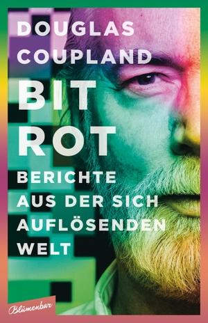 Douglas Coupland / Clara Drechsler / Harald Hellmann. Bit Rot - Berichte aus der sich auflösenden Welt. Blumenbar, 2019.