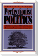Perfectionist Politics: Abolitionism and the Religious Tensions of American Democracy