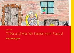 Roth, Maria. Tinka und Mia: Wir Katzen vom Fluss 2 - Erinnerungen. Books on Demand, 2020.