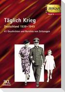 Täglich Krieg. Leben in Deutschland 1939 - 1945