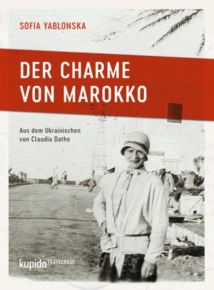 Yablonska, Sofia. Der Charme von Marokko - Travelogue. Kupido Literaturverlag, 2020.
