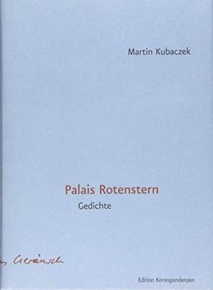 Kubaczek, Martin. Palais Rotenstern - Gedichte. Edition Korrespondenzen, 2018.