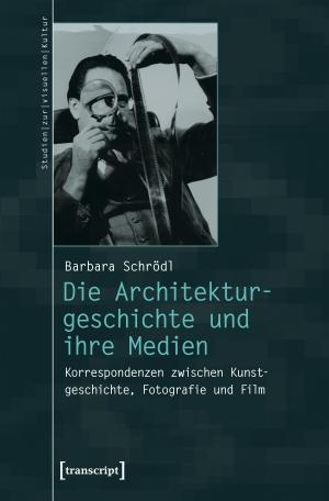 Barbara Schrödl. Die Architekturgeschichte und ihre Medien - Korrespondenzen zwischen Kunstgeschichte, Fotografie und Film. transcript, 2020.