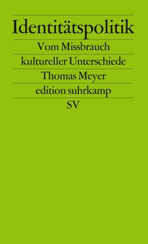 Thomas Meyer. Identitätspolitik - Vom Mißbrauch des kulturellen Unterschieds. Suhrkamp, 2002.