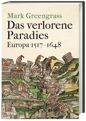 Mark Greengrass / Michael Haupt. Das verlorene Paradies - Europa 1517–1648. wbg Theiss in Wissenschaftliche Buchgesellschaft (WBG), 2018.