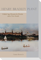 Henry Bradley Plant: Gilded Age Dreams for Florida and a New South