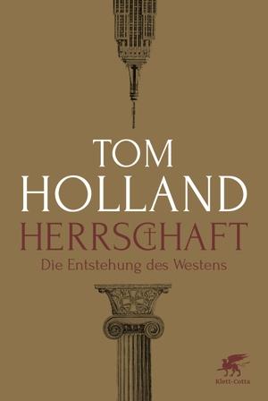 Holland, Tom. Herrschaft - Die Entstehung des West