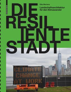 Mertens, Elke. Die resiliente Stadt - Landschaftsarchitektur für den Klimawandel. Birkhäuser Verlag GmbH, 2021.