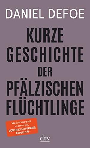 Daniel Defoe / Heide Lipecky. Kurze Geschichte der pfälzischen Flüchtlinge. dtv Verlagsgesellschaft, 2017.