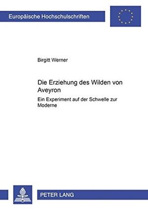 Birgitt Werner. Die Erziehung des Wilden von Aveyron - Ein Experiment auf der Schwelle zur Moderne. Peter Lang GmbH, Internationaler Verlag der Wissenschaften, 2004.