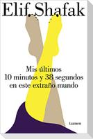 MIS Últimos 10 Minutos Y 38 Segundos En Este Extraño Mundo / 10 Minutes 38 Seconds in This Strange World